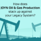 Andy Compares JOYN Oil & Gas Production product features with Legacy Systems