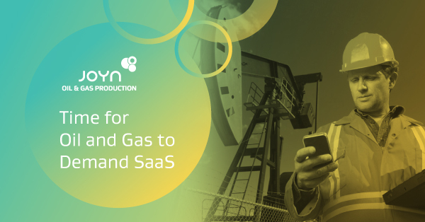 Time for Oil and Gas to Demand SaaS